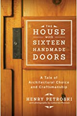 The House with Sixteen Handmade Doors: A Tale of Architectural Choice and Craftsmanship Kindle Edition