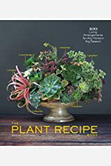 The Plant Recipe Book: 100 Living Arrangements for Any Home in Any Season Hardcover