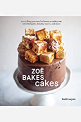 Zoë Bakes Cakes: Everything You Need to Know to Make Your Favorite Layers, Bundts, Loaves, and More [A Baking Book] Kindle Edition