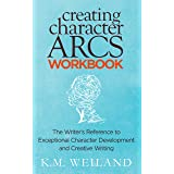 Creating Character Arcs Workbook: The Writer's Reference to Exceptional Character Development and Creative Writing (Helping W