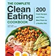 Complete Clean Eating Cookbook: 200 Fresh Recipes and 3 Easy Meal Plans for a Healthy Diet