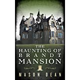 The Haunting of Brandt Mansion: A Riveting Haunted House Mystery (A Riveting Haunted House Mystery Series Book 26)