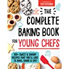 The Complete Baking Book for Young Chefs: 100+ Sweet and Savory Recipes that You'll Love to Bake, Share and Eat! (: ATK Cookb