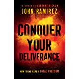 Conquer Your Deliverance: How to Live a Life of Total Freedom (English Edition)