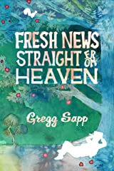 Fresh News Straight from Heaven: A Novel based upon the True Mythology of Johnny Appleseed Kindle Edition