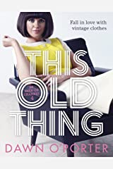 This Old Thing: Fall in Love with Vintage Clothes Kindle Edition