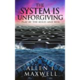 The System Is Unforgiving: Play By The Rules And Win