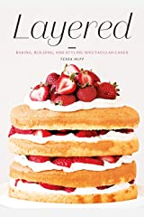Layered: Baking, Building, and Styling Spectacular Cakes Kindle Edition