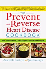 The Prevent and Reverse Heart Disease Cookbook: Over 125 Delicious, Life-Changing, Plant-Based Recipes Kindle Edition