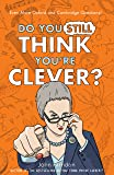 Do You Still Think You're Clever?: Even More Oxford and Camb…