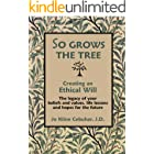 SO GROWS THE TREE - Creating an Ethical Will : The legacy of your beliefs and values, life lessons and hopes for the future