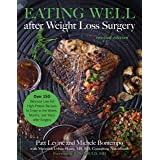 Eating Well after Weight Loss Surgery: Over 150 Delicious Low-Fat High-Protein Recipes to Enjoy in the Weeks, Months, and Yea