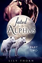 Fated for the Alphas: Part Two (BBW Werewolf Menage Paranormal Romance) Kindle Edition