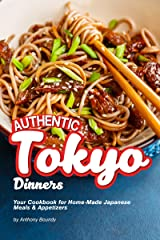 Authentic Tokyo Dinners: Your Cookbook for Home-Made Japanese Meals & Appetizers Kindle Edition