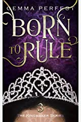 Born to Rule (The Kingmaker Series Book 3) Kindle Edition