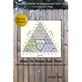 How-To Home Soil Tests: 19 DIY tests and activities for learning more about your soil (The Little Series of Homestead How-Tos