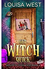 Get Witch Quick: A Paranormal Women's Fiction Romance Novel (Midlife in Mosswood Book 4) Kindle Edition
