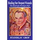 Healing Our Deepest Wounds: The Holotropic Paradigm Shift