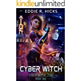 Cyber Witch: A Cyberpunk Fantasy Thriller (Cyber Witch: 2082 Book 1)