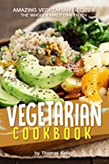 Vegetarian Cookbook: Amazing Vegetarian Recipes the Whole Family Can Enjoy Kindle Edition