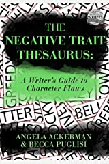 The Negative Trait Thesaurus: A Writer's Guide to Character Flaws (Writers Helping Writers Series Book 2) Kindle Edition