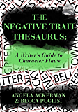 The Negative Trait Thesaurus: A Writer's Guide to Character…