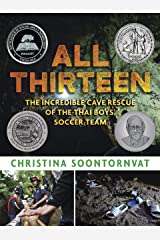 All Thirteen: The Incredible Cave Rescue of the Thai Boys' Soccer Team (Newbery Honor Book) Kindle Edition