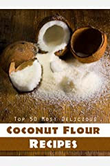 Top 50 Most Delicious Gluten-free Coconut Flour Recipes (Recipe Top 50's Book 51) Kindle Edition