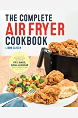 The Complete Air Fryer Cookbook: Amazingly Easy Recipes to Fry, Bake, Grill, and Roast with Your Air Fryer Kindle Edition