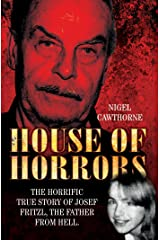 House of Horrors: The Horrific True Story of Josef Fritzl, The Father From Hell Kindle Edition