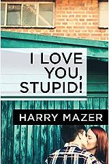 I Love You, Stupid! Kindle Edition