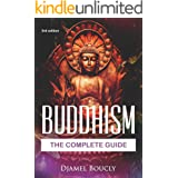 Buddhism: The Complete Guide Of Buddhism, 3nd Edition, Everything You Need To Know To Practice Buddhist Teachings In Your Eve