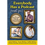 Everybody Has a Podcast (Except You): A How-To Guide from the First Family of Podcasting
