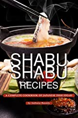 Shabu Shabu Recipes: A Complete Cookbook of Japanese Dish Ideas! Kindle Edition