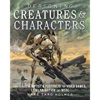 Designing Creatures and Characters: How to Build an Artist's…