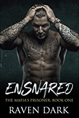Ensnared: The Mafia's Prisoner (Book One) (A Dark Mafia Romance) Kindle Edition