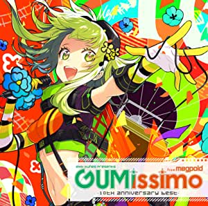 EXIT TUNES PRESENTS Gumissimo from Megpoid ―10th ANNIVERSARY BEST―