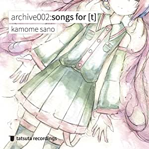 archive002:songs for [t]