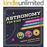 Astronomy for Kids: How to Explore Outer Space with Binoculars, a Telescope, or Just Your Eyes! (English Edition)
