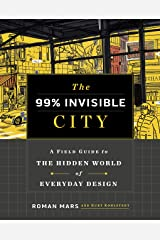 The 99% Invisible City: A Field Guide to the Hidden World of Everyday Design Kindle Edition