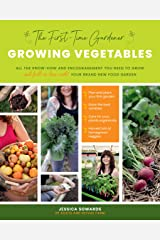 The First-time Gardener: Growing Vegetables: All the know-how and encouragement you need to grow - and fall in love with! - your brand new food garden (The First-Time Gardener's Guides) Kindle Edition