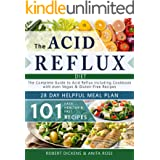Acid Reflux Diet: The Complete Guide to Acid Reflux & GERD + 28 Days healpfull Meal Plans Including Cookbook with 101 Recipes