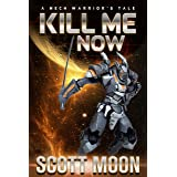 Kill Me Now: A Mech Warrior's Tale (Shortyverse Book 2)
