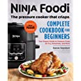 Ninja Foodi: The Pressure Cooker That Crisps: Complete Cookb: Your Expert Guide to Pressure Cook, Air Fry, Dehydrate, and Mor