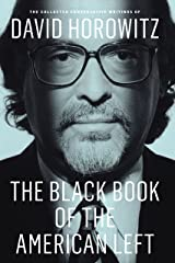 The Black Book of the American Left: The Collected Conservative Writings of David Horowitz (My Life and Times 1) Kindle Edition