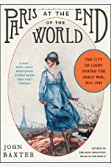 Paris at the End of the World: The City of Light During the Great War, 1914-1918 (P.S.) Kindle Edition