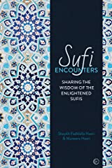 Sufi Encounters: Sharing the Wisdom of Enlightened Sufis Kindle Edition
