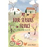 My Four Seasons in France: A Year of the Good Life