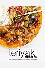 Teriyaki Recipes: A Teriyaki Cookbook with Delicious Teriyaki Recipes Kindle Edition