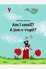 Am I small? A jam e vogël?: Children's Picture Book English-Albanian (Bilingual Edition) (World Children's Book) Kindle Edition